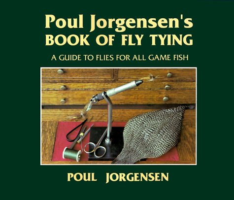 9781555660024: Poul Jorgensen's Book of Fly Tying: A Guide to Flies for All Game Fish