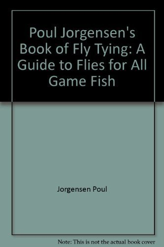 9781555660048: Poul Jorgensen's Book of Fly Tying: A Guide to Flies for All Game Fish