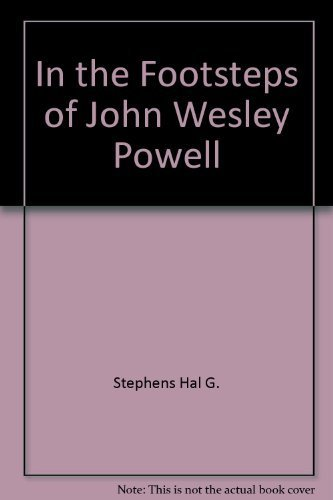 In the Footsteps of John Wesley Powell: Stephens, H. G., Shoemaker, E. M., Stephens, Hal G.