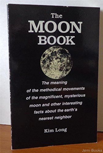 9781555660284: Moon Book: The Meaning of Methodical Movements of the Magnificent Mysterious Moon and Other Interesting Facts About Earth's Nearest Neighbor