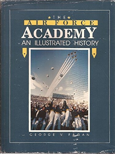 THE AIR FORCE ACADEMY: An Illustrated.: Fagan, George V.