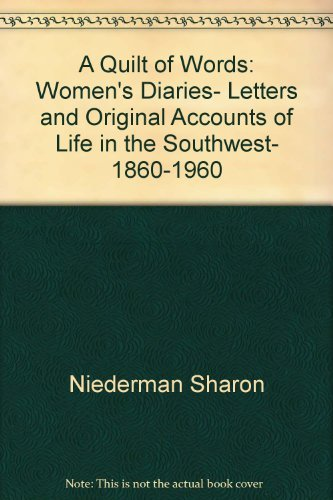 9781555660376: A Quilt of words: Women's diaries, letters & original accounts of life in the Southwest, 1860-1960
