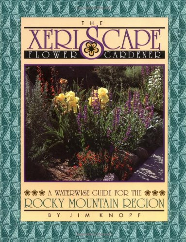 9781555660772: The Xeriscape Flower Gardener: A Waterwise Guide for the Rocky Mountain Region