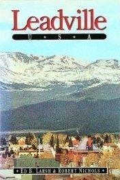 Leadville U.S.A.: Ed B. Larsh and Robert Nichols.