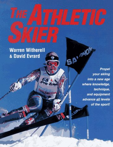 The Athletic Skier :propel Your Skiing Into a New Age Where Knowledge, Technique, and Equipment ...