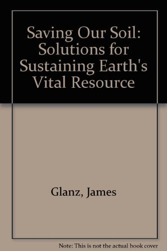 Saving Our Soil: Solutions for Sustaining Earth's: Glanz, James