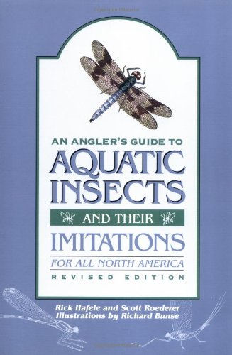 An Angler's Guide to Aquatic Insects and Their Imitations: Hafele, Rick; Roederer, Scott