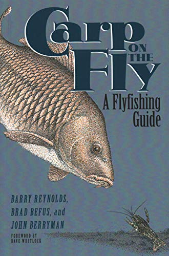 Carp on the Fly: A Flyfishing Guide: Reynolds, Barry / Berryman, John / Befus, Brad