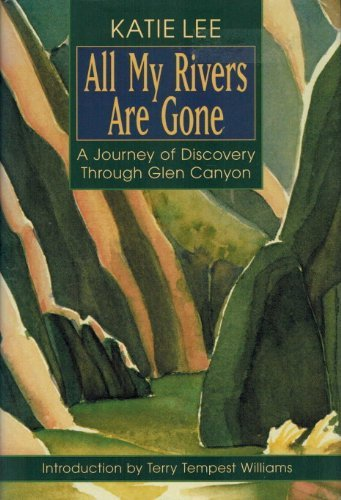 9781555662288: All My Rivers Are Gone: A Journey of Discovery Through Glen Canyon