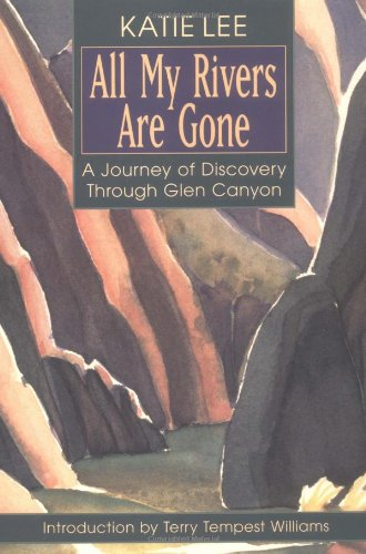 9781555662295: All My Rivers Are Gone: A Journey of Discovery Through Glen Canyon
