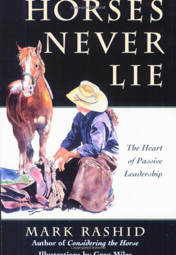 9781555662493: Horses Never Lie: The Heart of Passive Leadership