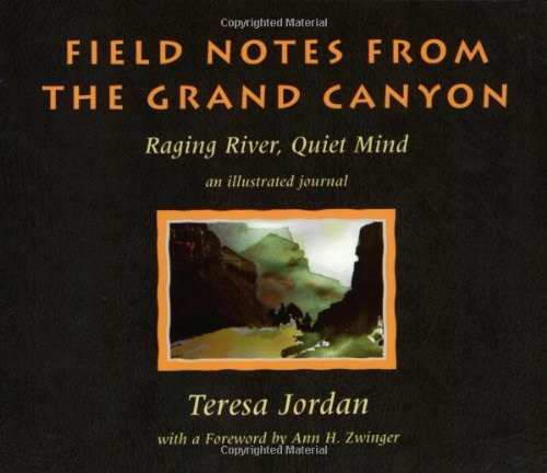 Field Notes from the Grand Canyon: Raging River, Quiet Mind An Illustrated Journal