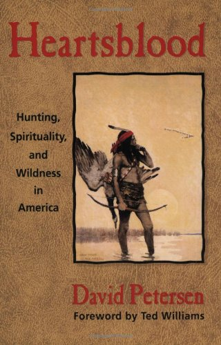 9781555662950: Heartsblood: Hunting, Spirituality, and Wildness in America