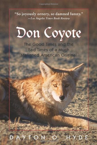 Don Coyote: The Good Times and the Bad Times of a Much Maligned American Original (1555663559) by Dayton O. Hyde