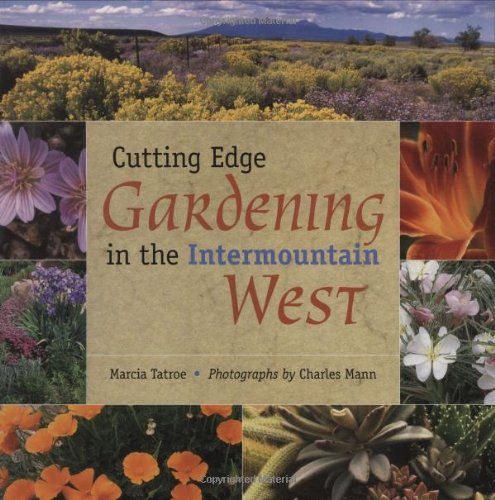 Cutting Edge Gardening in the Intermountain West: Marcia Tatroe