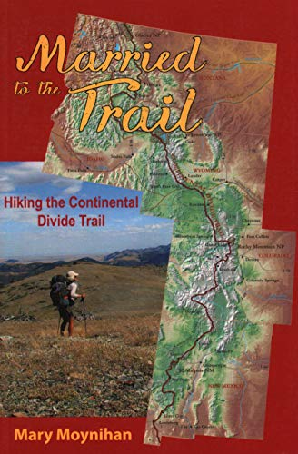 Married to the Trail: Hiking the Continental Divide Trail: Mary Moynihan