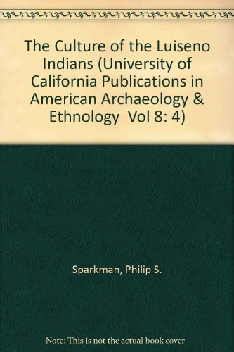 9781555671839: The Culture of the Luiseno Indians (University of California Publications in American Archaeology & Ethnology Vol 8: 4)