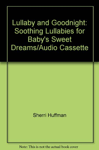 9781555693824: Lullaby and Goodnight: Soothing Lullabies for Baby's Sweet Dreams/Audio Cassette