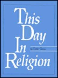 This Day in Religion [Hardcover] [Jan 01, 1990] Gross, Ernie and Gross, Ernest: Gross, Ernie