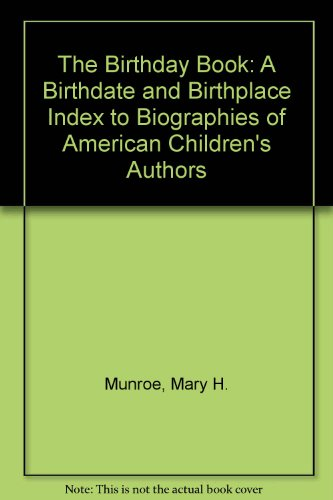 The Birthday Book: Birthdates, Birthplaces, and Biographical Sources for American Authors and ...