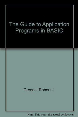 Guide to Application Programs in Basic: Robert John Greene