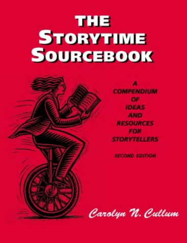 The Storytime Sourcebook: A Compendium of Ideas and Resources for Storytelling: Cullum, Carolyn M.