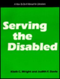 Serving the Disabled: A How-To-Do-It Manual for: Kieth C. Wright,