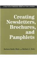 Creating Newsletters, Brochures and Pamphlets: A How-to-do-it Manual for Librarians (How-To-Do-It ...