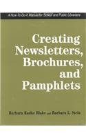 Creating Newsletters, Brochures, and Pamphlets: A How-To-Do-It: Barbara Radke Blake,