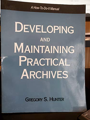 9781555702120: Developing and Maintaining Practical Archives (How-To-Do-It Manuals for Librarians)