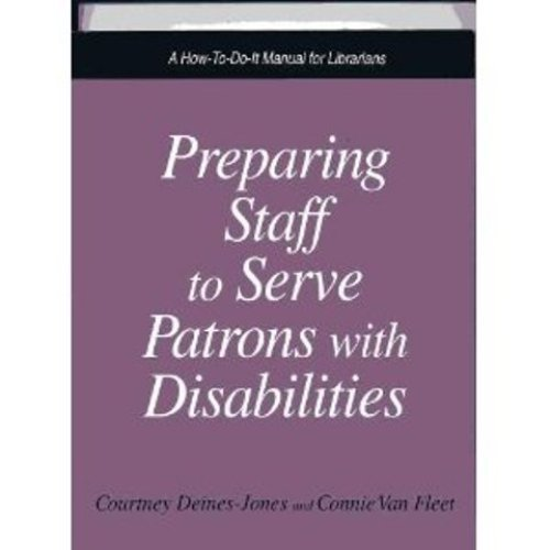 9781555702342: Preparing Staff to Serve Patrons With Disabilities: A How-To-Do-It Manual (How to Do It Manuals for Librarians)