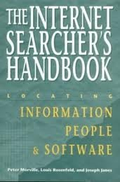 The Internet Searcher's Handbook: Locating Information, People & Software (Neal-Schuman NetGuide Series) (1555702368) by Peter Morville; Louis B. Rosenfeld; Joseph Janes