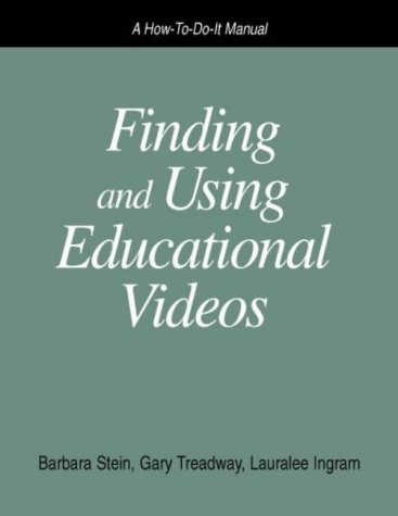 Finding and Using Educational Videos: A How-To-Do-It: Barbara L. Stein,