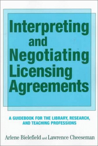 Interpreting and Negotiating Licensing Agreements: A GUIDEBOOK FOR THE LIBRARY, RESEARCH, AND TEA...