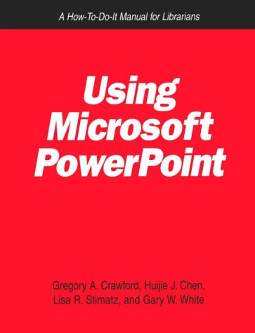 Using Microsoft Powerpoint: A How-To-Do-It Manual for: Gregory A. Crawford,