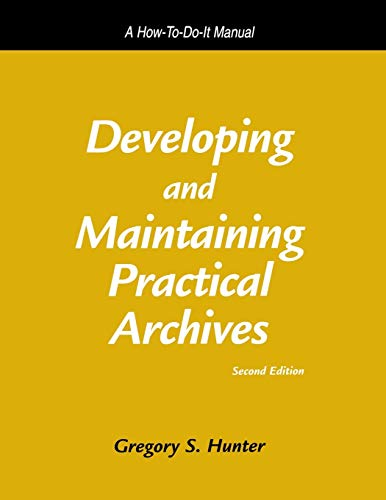 9781555704674: Developing and Maintaining Practical Archives: A How-To-Do-It Manual (How-To-Do-It Manuals for Libraries)