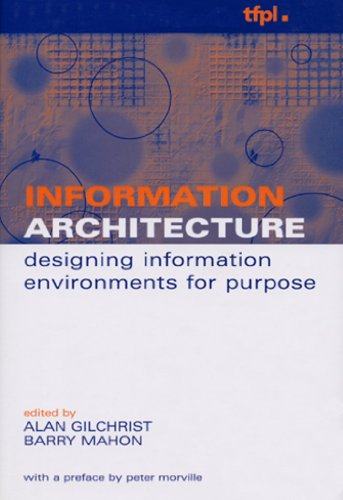 Information Architecture : Designing Information Environments for: Gilchrist, Alan
