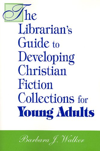 9781555705459: The Librarian's Guide to Developing Christian Fiction Collections for Young Adults (Librarian's Guides to Developing Christian Fiction Collectio)