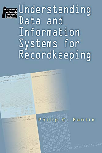 9781555705800: Understanding Data and Information Systems for Recordkeeping (Archivist's and Records Manager's Bookshelf)