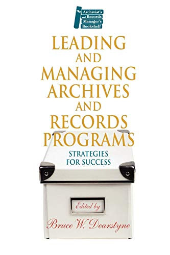 Leading and Managing Archives and Records Programs: Strategies for Success