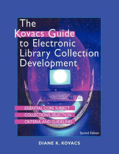 9781555706647: The Kovacs Guide to Electronic Library Collection Development: Essential Core Subject Collections, Selection Criteria, and Guidelines, Second Edition