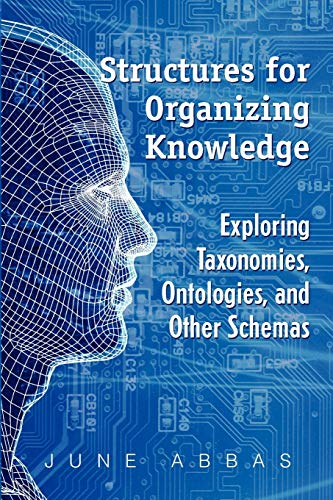Structures for Organizing Knowledge: Exploring Taxonomies, Ontologies,: June Abbas