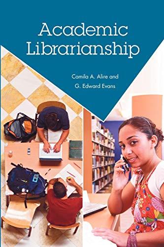Academic Librarianship: Alire, Camila A.; Evans, G. Edward