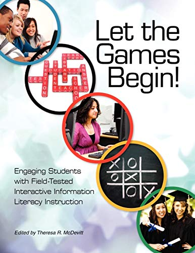 9781555707392: Let the Games Begin!: Engaging Students with Field-Tested Interactive Information Literacy Instruction
