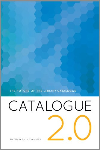 Catalogue 2.0: The Future of the Library Catalogue (1555709435) by Sally Chambers