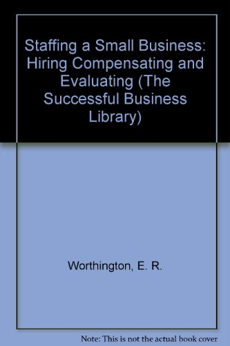 9781555710187: Staffing a Small Business: Hiring Compensating and Evaluating (The Successful Business Library)