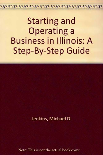 Starting and Operating a Business in Illinois: Michael D. Jenkins;