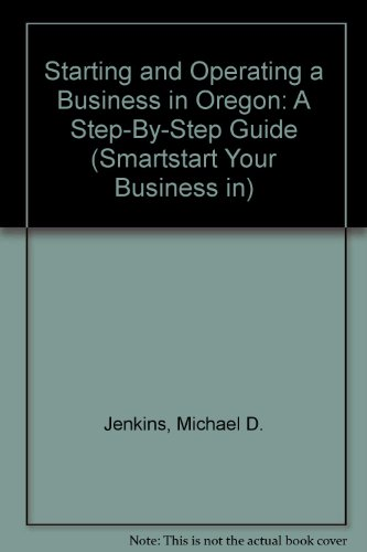9781555712754: Starting and Operating a Business in Oregon: A Step-By-Step Guide (SMARTSTART YOUR BUSINESS IN)