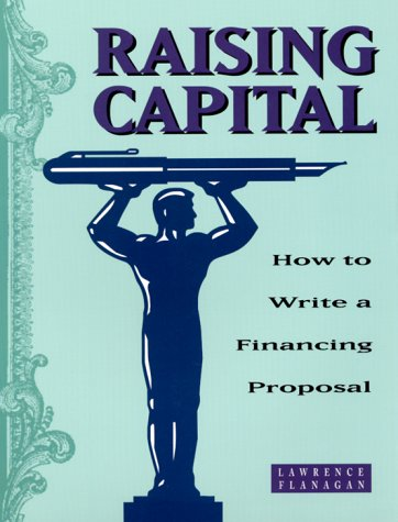 Raising Capital: How to Write a Financing Proposal (Successful Business Library): Flanagan, ...