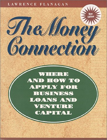 9781555713515: The Money Connection: Where and How to Apply for Business Loans and Venture Capital (The Successful Business Library)